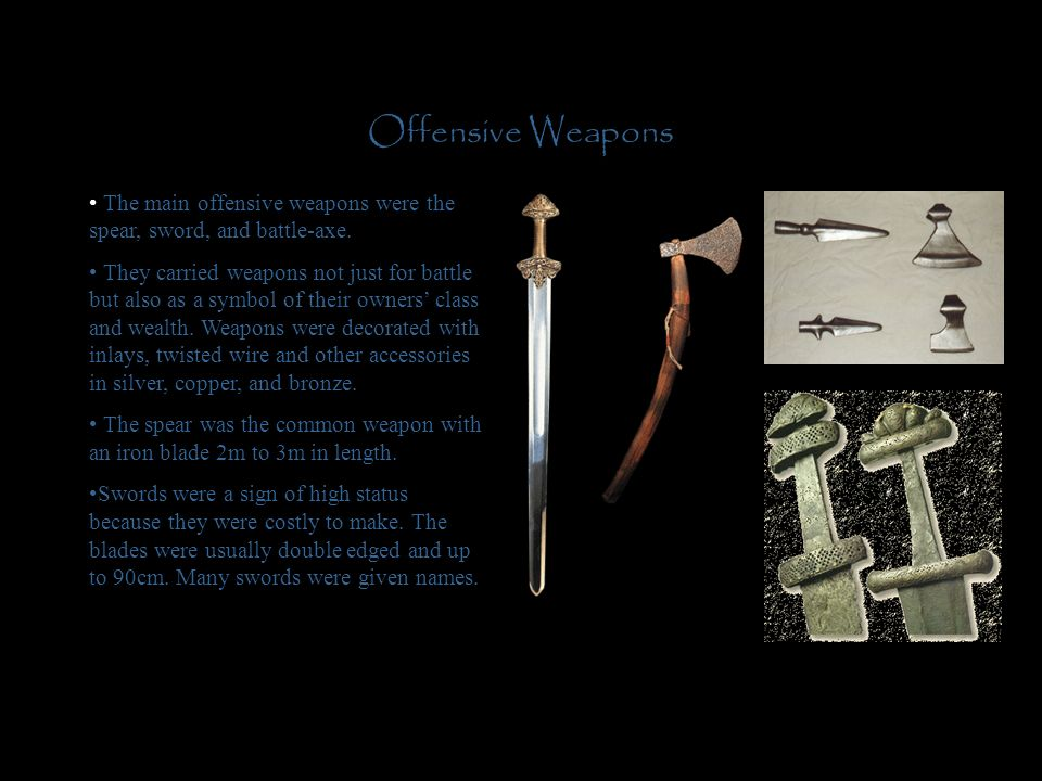 Offensive Weapons The main offensive weapons were the spear, sword, and battle-axe.