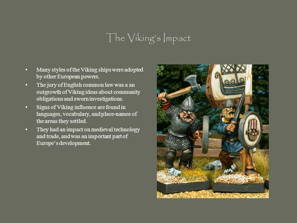 The Viking's Impact Many styles of the Viking ships were adopted by other European powers.