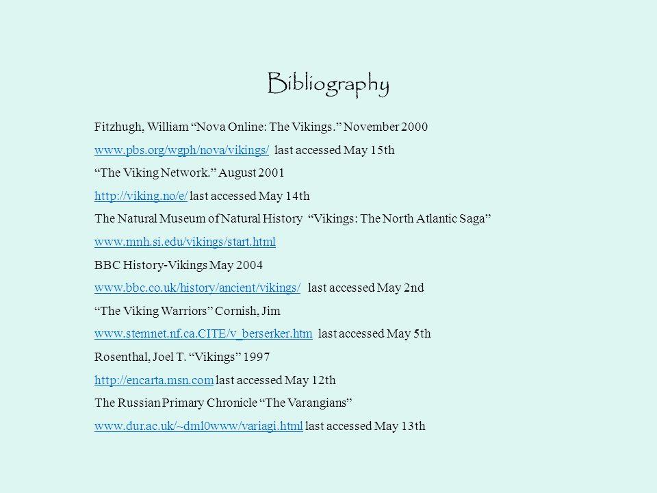 Bibliography Fitzhugh, William Nova Online: The Vikings. November 2000. www.pbs.org/wgph/nova/vikings/ last accessed May 15th.