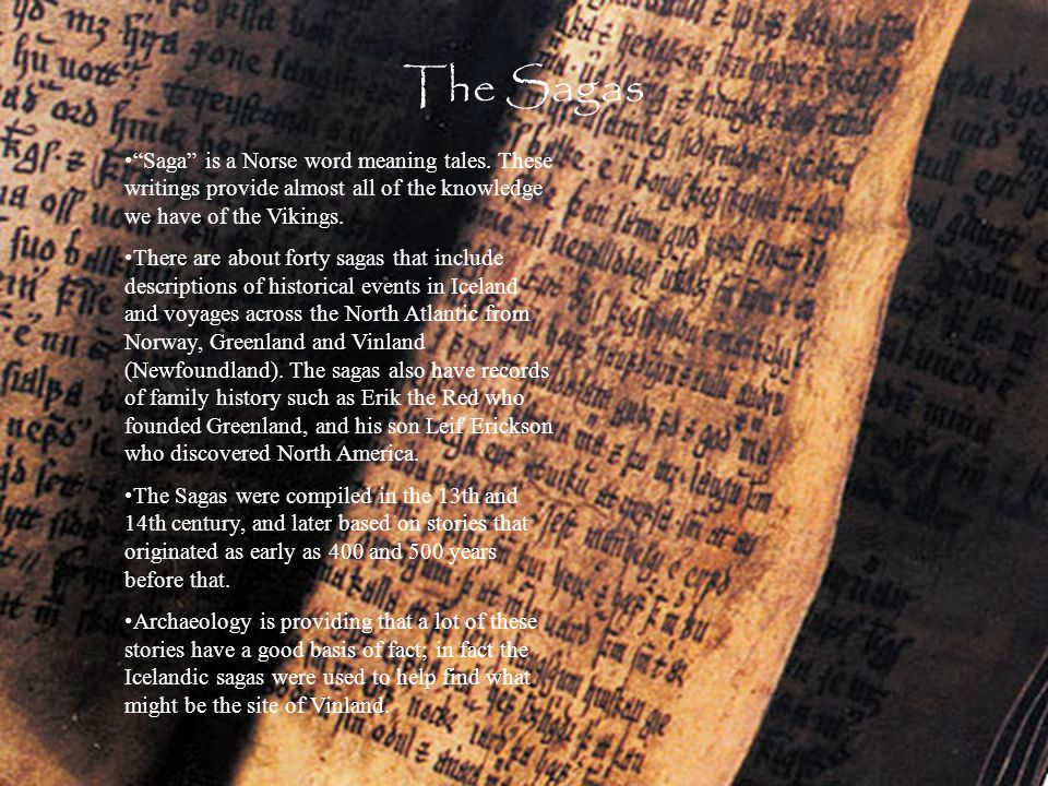 The Sagas Saga is a Norse word meaning tales. These writings provide almost all of the knowledge we have of the Vikings.