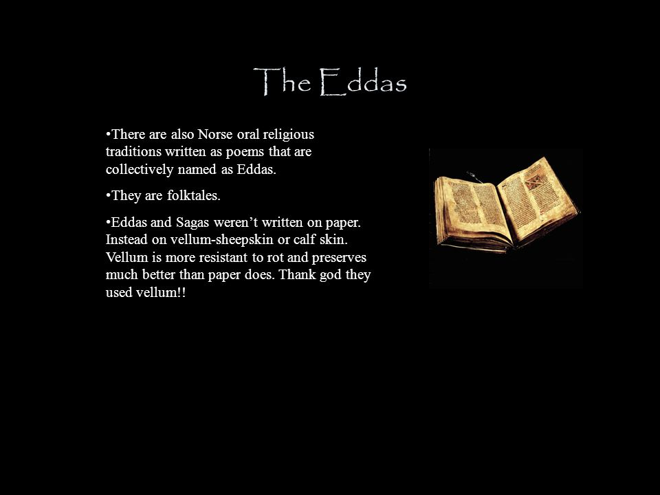 The Eddas There are also Norse oral religious traditions written as poems that are collectively named as Eddas.