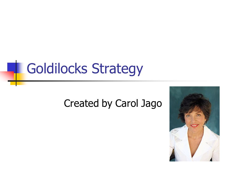 Goldilocks Strategy Created by Carol Jago