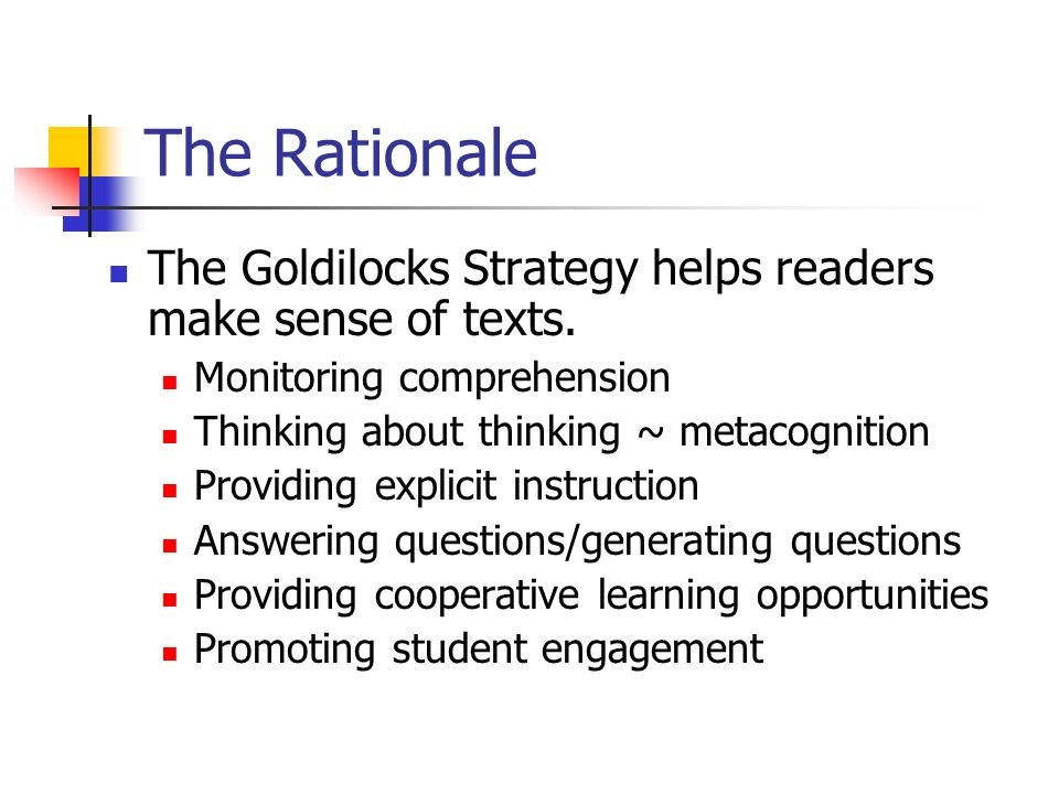The Rationale The Goldilocks Strategy helps readers make sense of texts. Monitoring comprehension.