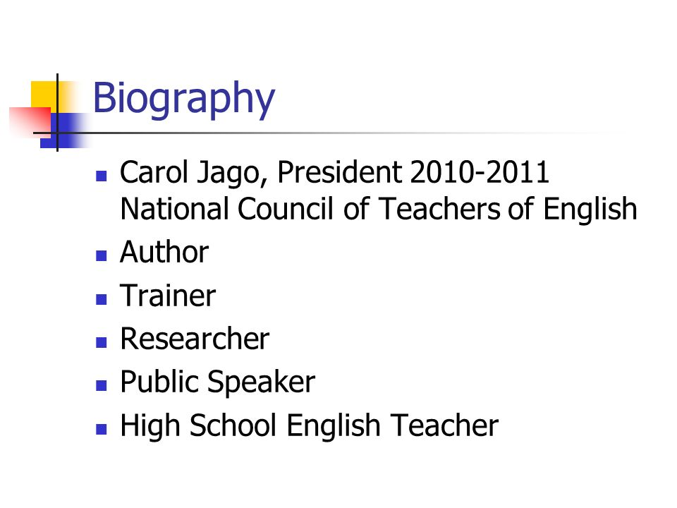Biography Carol Jago, President 2010-2011 National Council of Teachers of English. Author. Trainer.