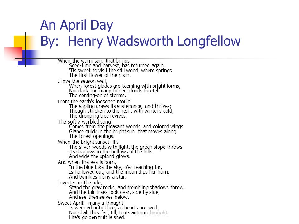 An April Day By: Henry Wadsworth Longfellow