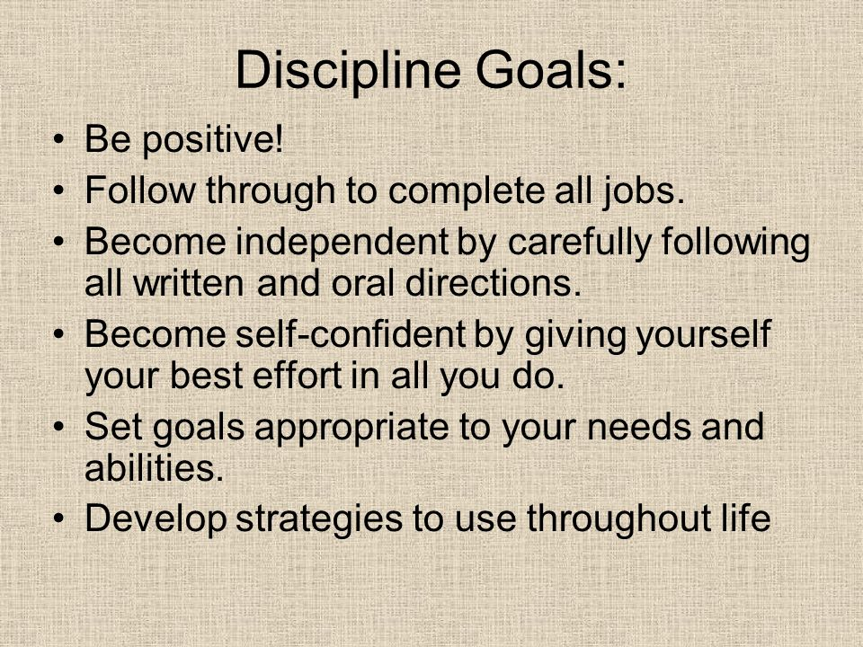 Discipline Goals: Be positive! Follow through to complete all jobs.