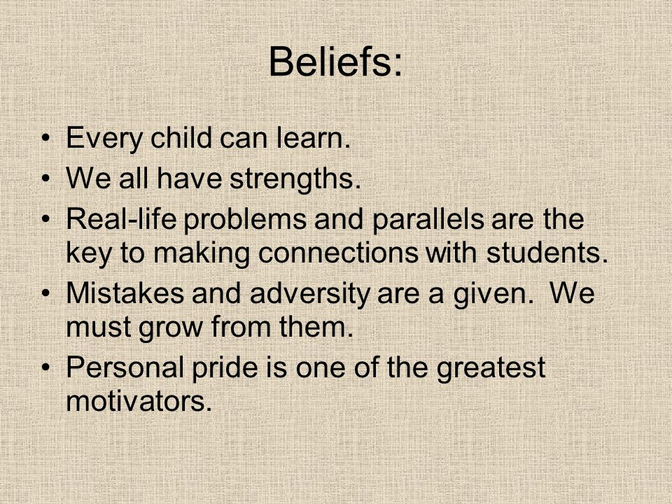 Beliefs: Every child can learn. We all have strengths.