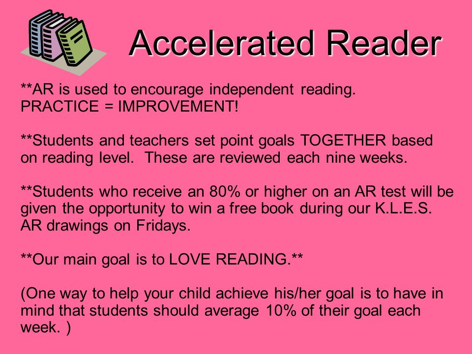 Accelerated Reader **AR is used to encourage independent reading.
