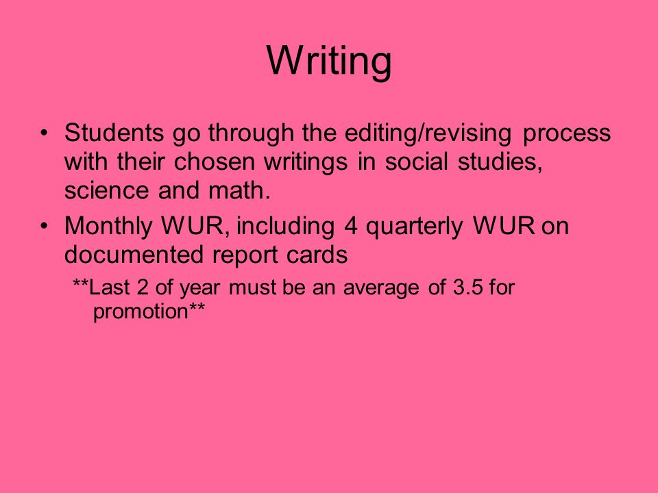 Writing Students go through the editing/revising process with their chosen writings in social studies, science and math.