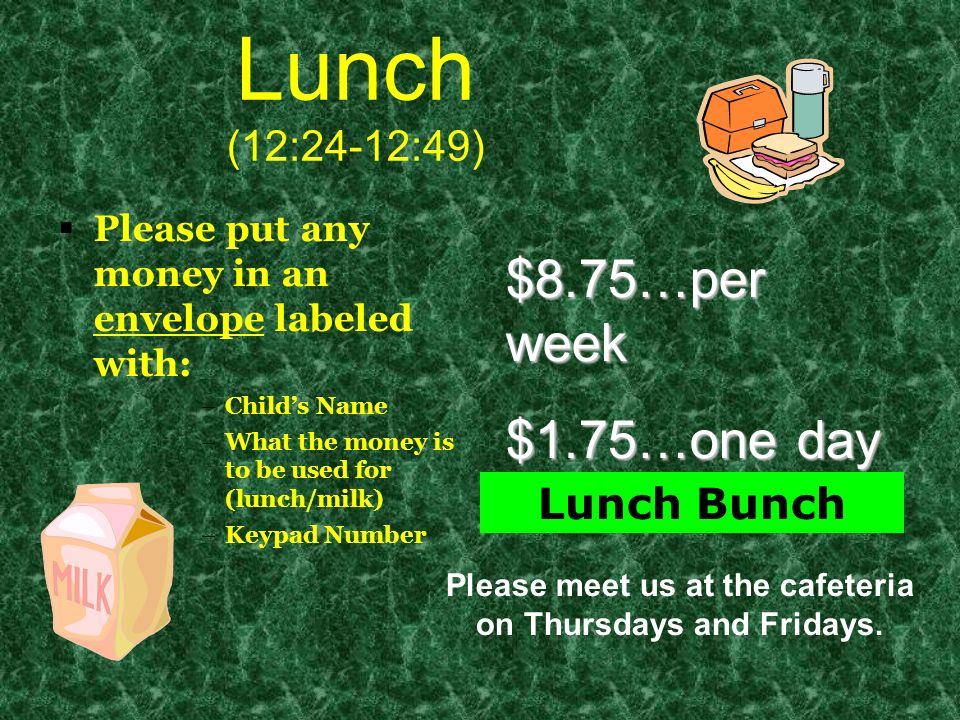 Please meet us at the cafeteria on Thursdays and Fridays.