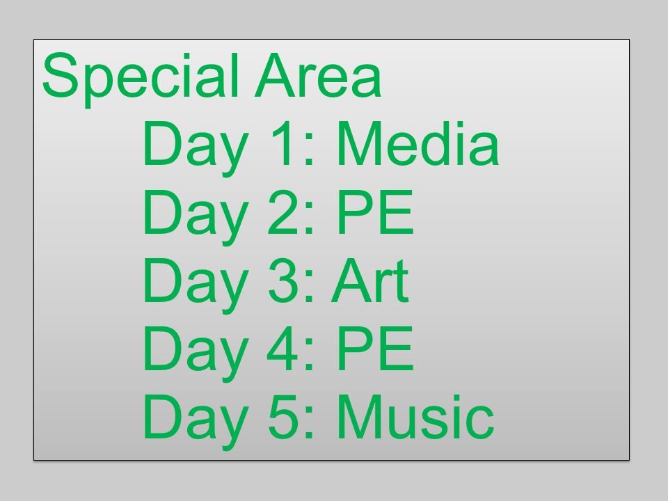 Special Area Day 1: Media Day 2: PE Day 3: Art Day 4: PE Day 5: Music
