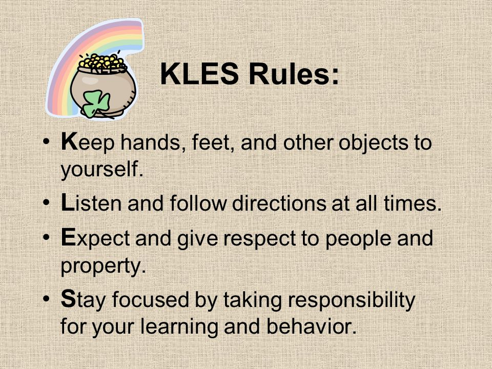 KLES Rules: Keep hands, feet, and other objects to yourself.