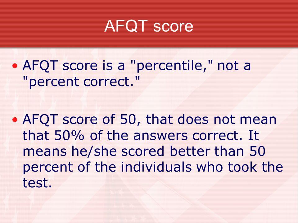 AFQT score AFQT score is a percentile, not a percent correct.