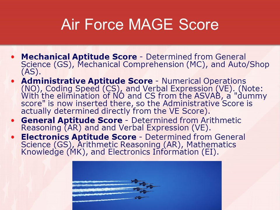 Air Force MAGE Score Mechanical Aptitude Score - Determined from General Science (GS), Mechanical Comprehension (MC), and Auto/Shop (AS).