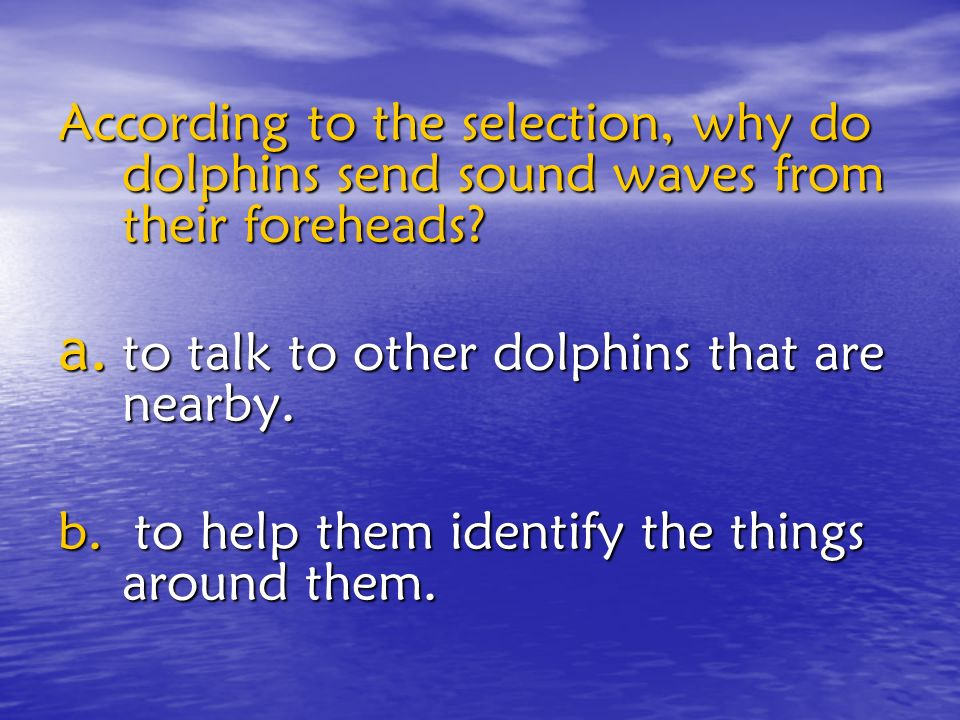 According to the selection, why do dolphins send sound waves from their foreheads