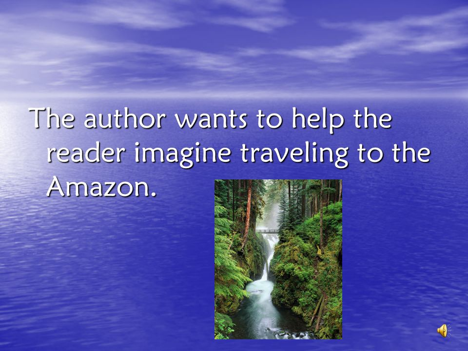 The author wants to help the reader imagine traveling to the Amazon.