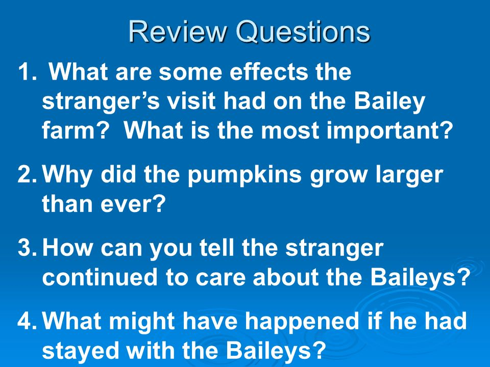 Review Questions What are some effects the stranger's visit had on the Bailey farm What is the most important