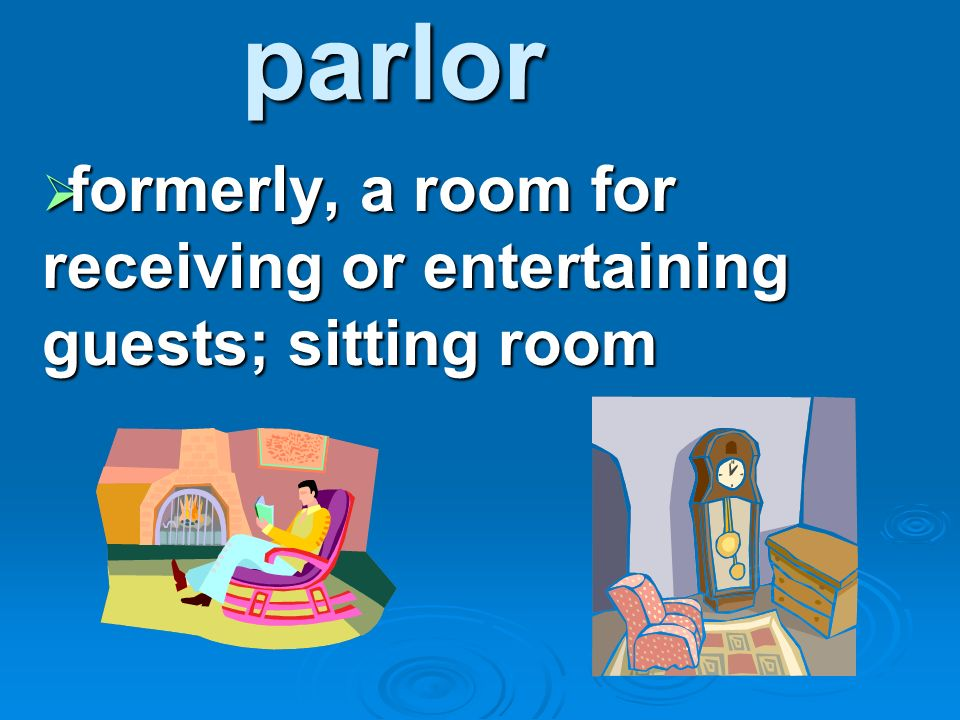 formerly, a room for receiving or entertaining guests; sitting room