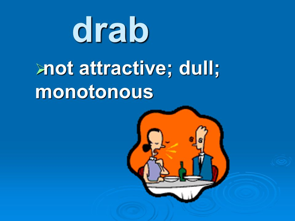 not attractive; dull; monotonous