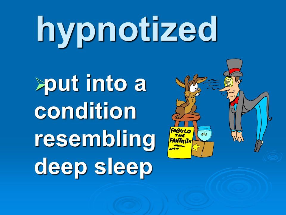 put into a condition resembling deep sleep