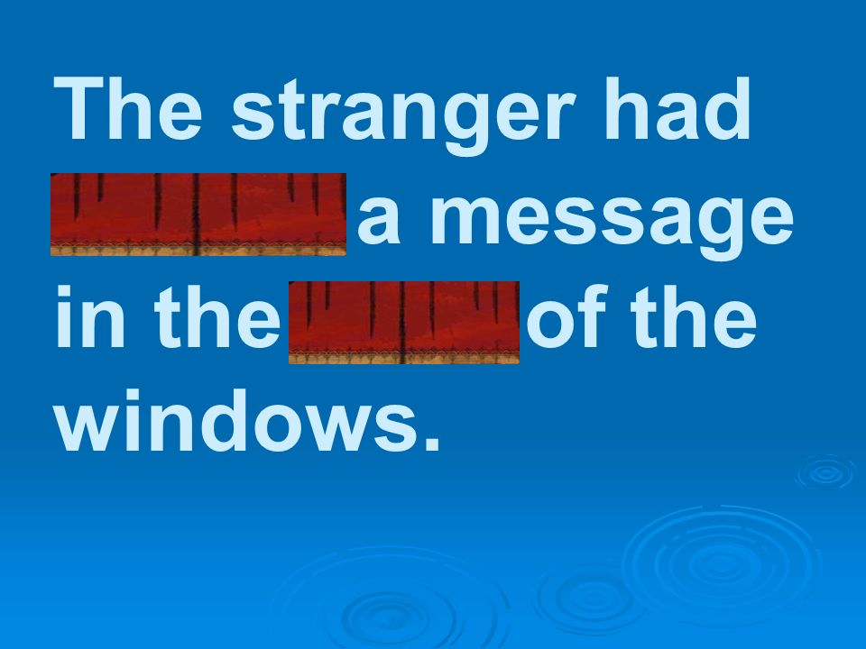 The stranger had etched a message in the frost of the windows.