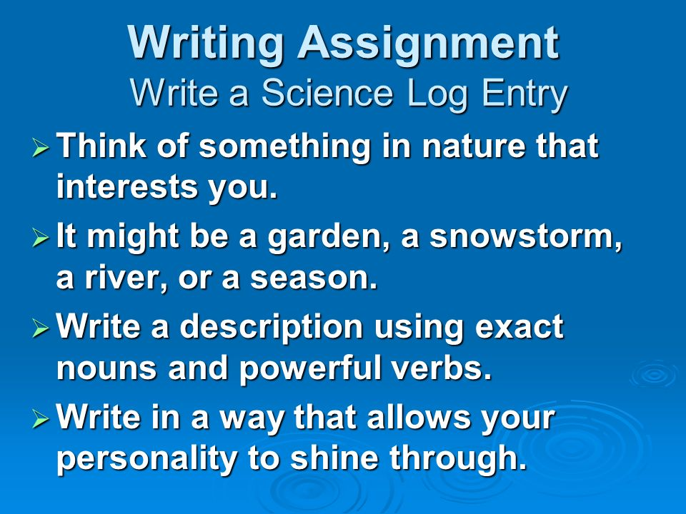 Writing Assignment Write a Science Log Entry
