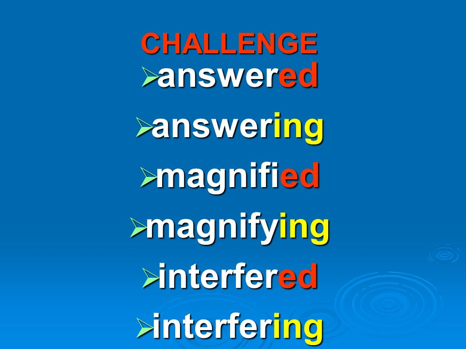 answered answering magnified magnifying interfered interfering