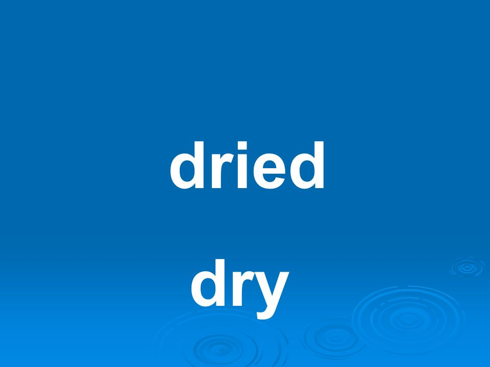 dried dry