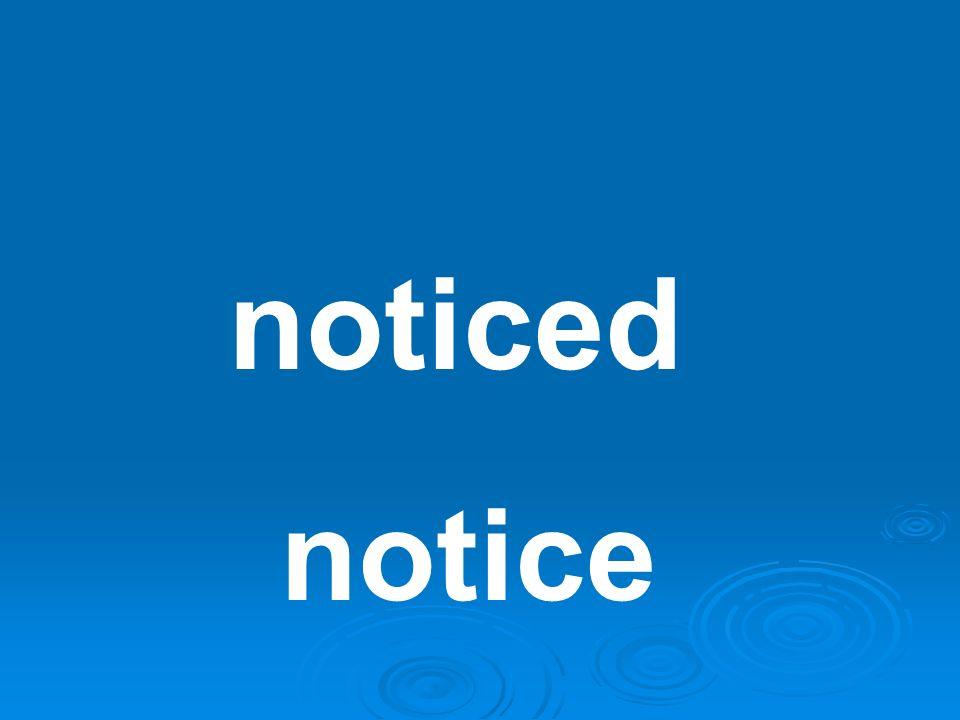 noticed notice