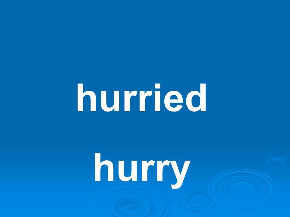 hurried hurry
