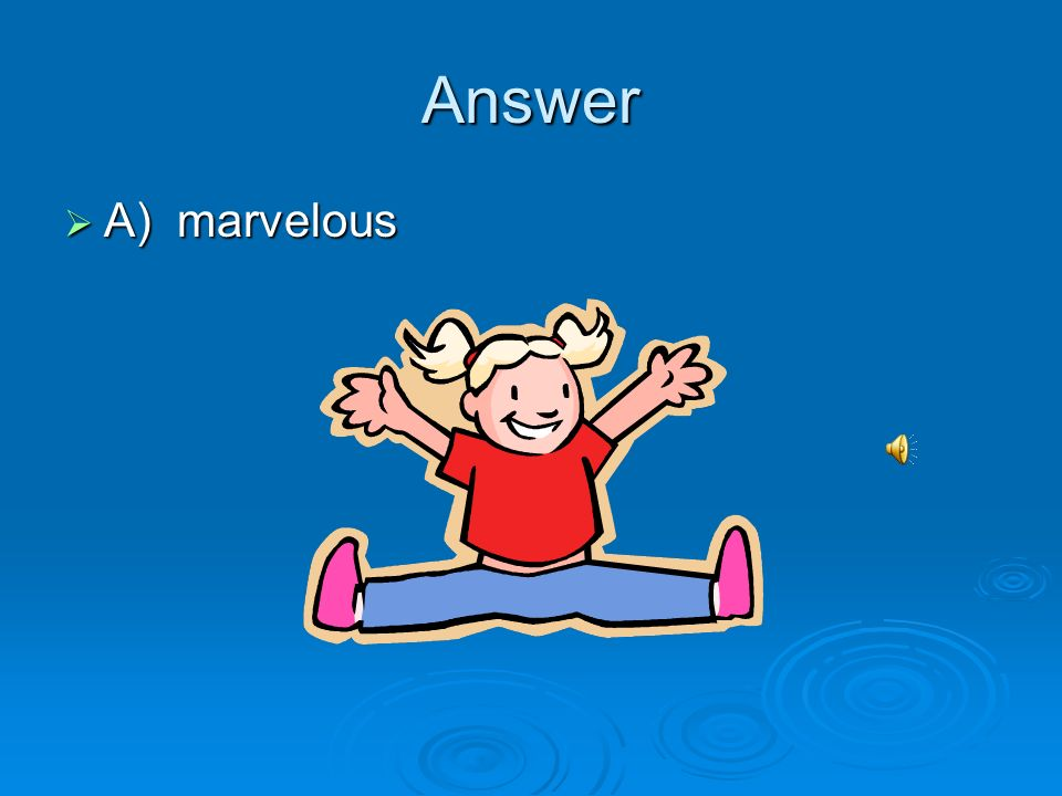 Answer A) marvelous