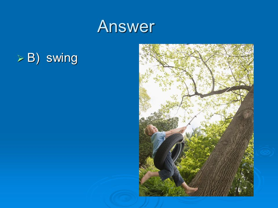 Answer B) swing