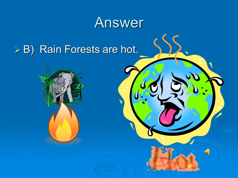 Answer B) Rain Forests are hot.