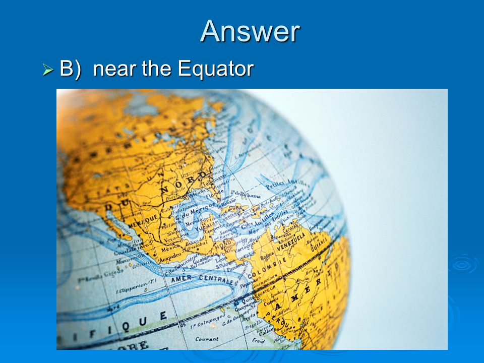 Answer B) near the Equator