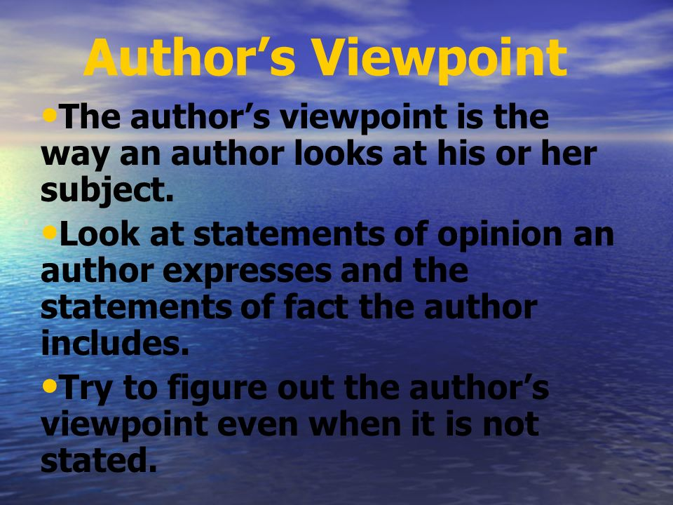 Author's Viewpoint The author's viewpoint is the way an author looks at his or her subject.