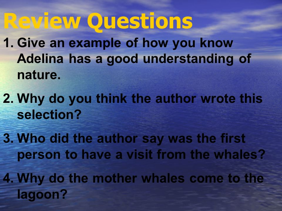 Review Questions Give an example of how you know Adelina has a good understanding of nature. Why do you think the author wrote this selection