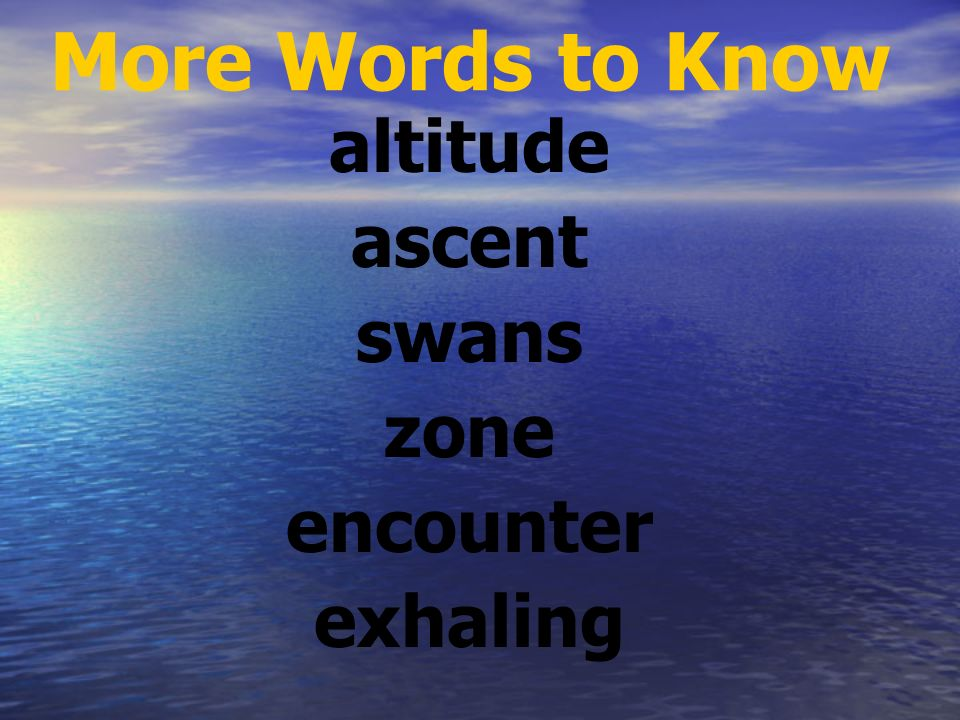 More Words to Know altitude ascent swans zone encounter exhaling