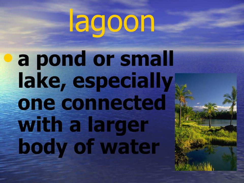 lagoon a pond or small lake, especially one connected with a larger body of water
