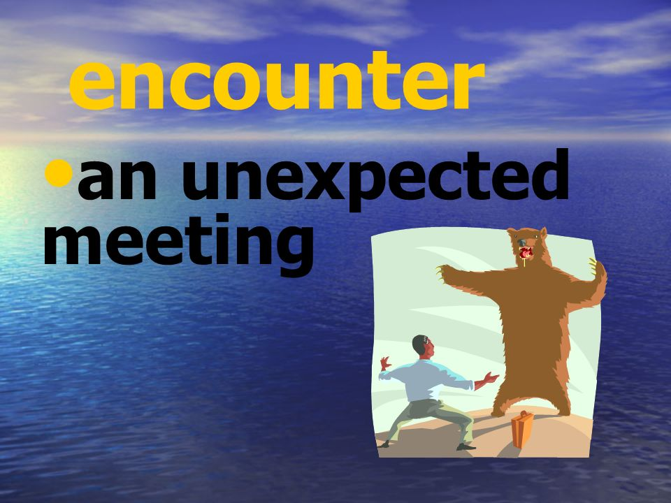 encounter an unexpected meeting