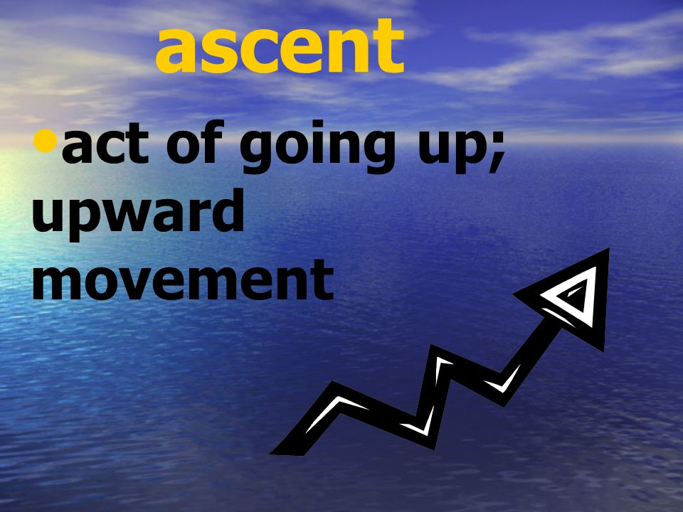 act of going up; upward movement