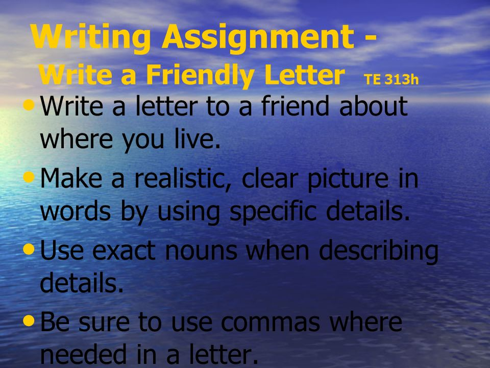 Writing Assignment - Write a Friendly Letter TE 313h