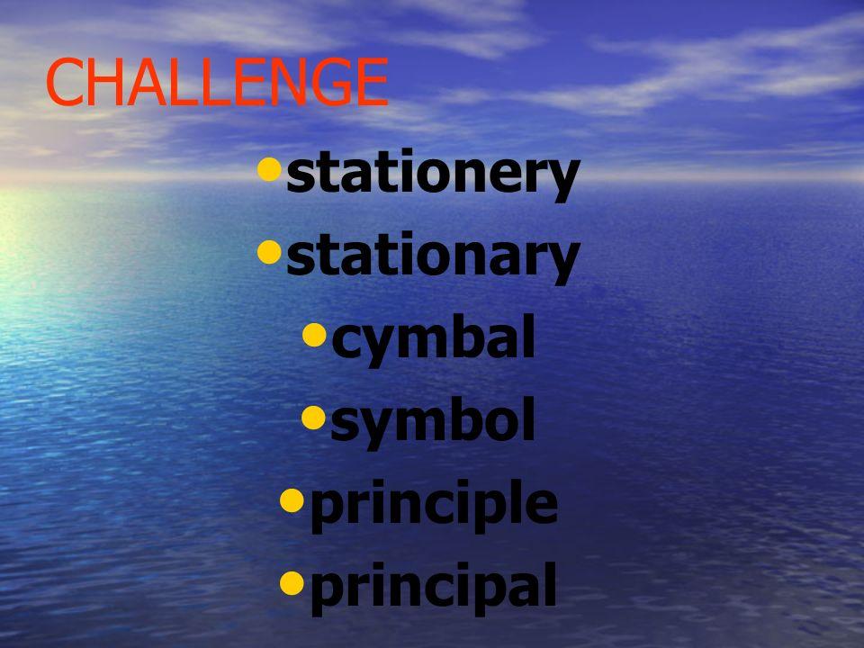CHALLENGE stationery stationary cymbal symbol principle principal