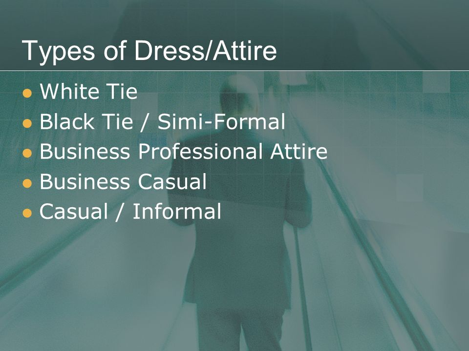 Types of Dress/Attire White Tie Black Tie / Simi-Formal