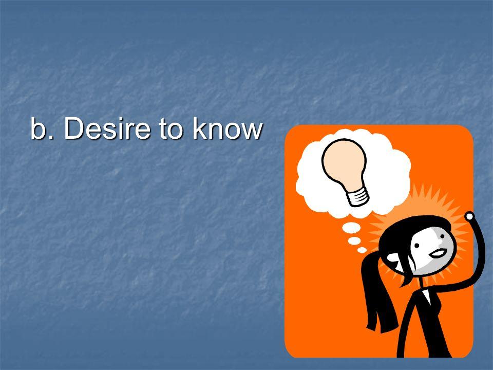 b. Desire to know