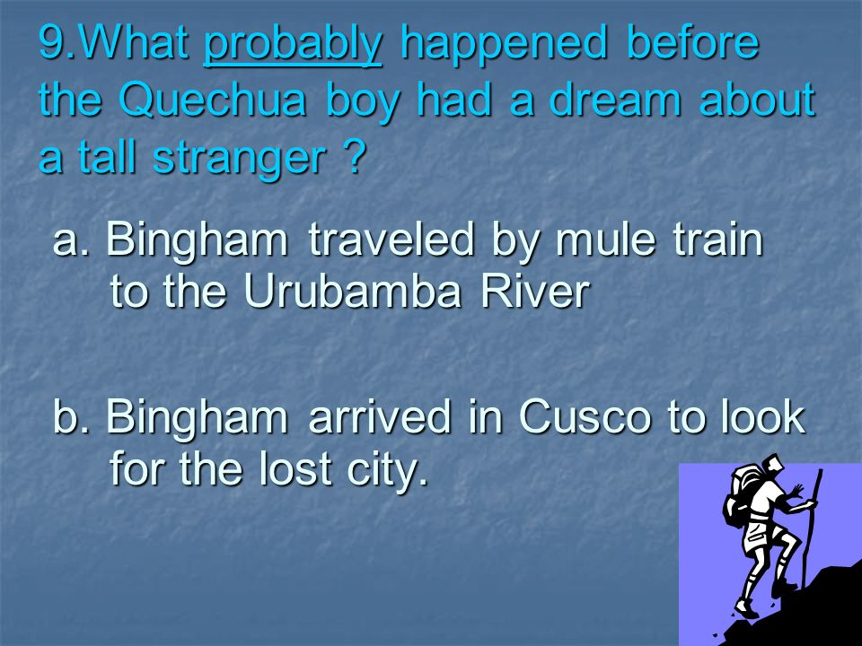 9.What probably happened before the Quechua boy had a dream about a tall stranger