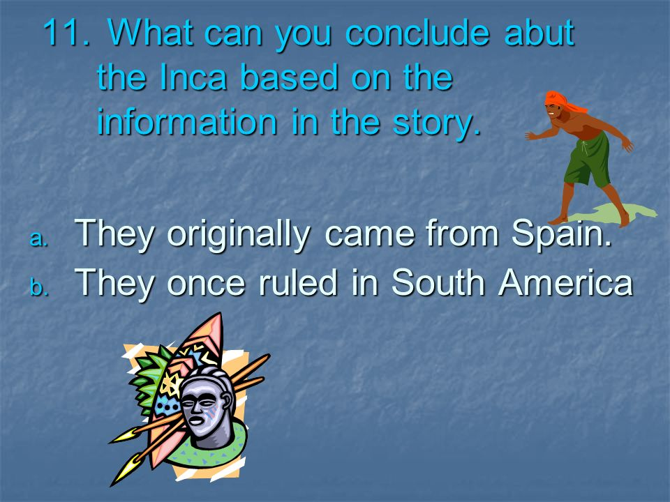 What can you conclude abut the Inca based on the information in the story.