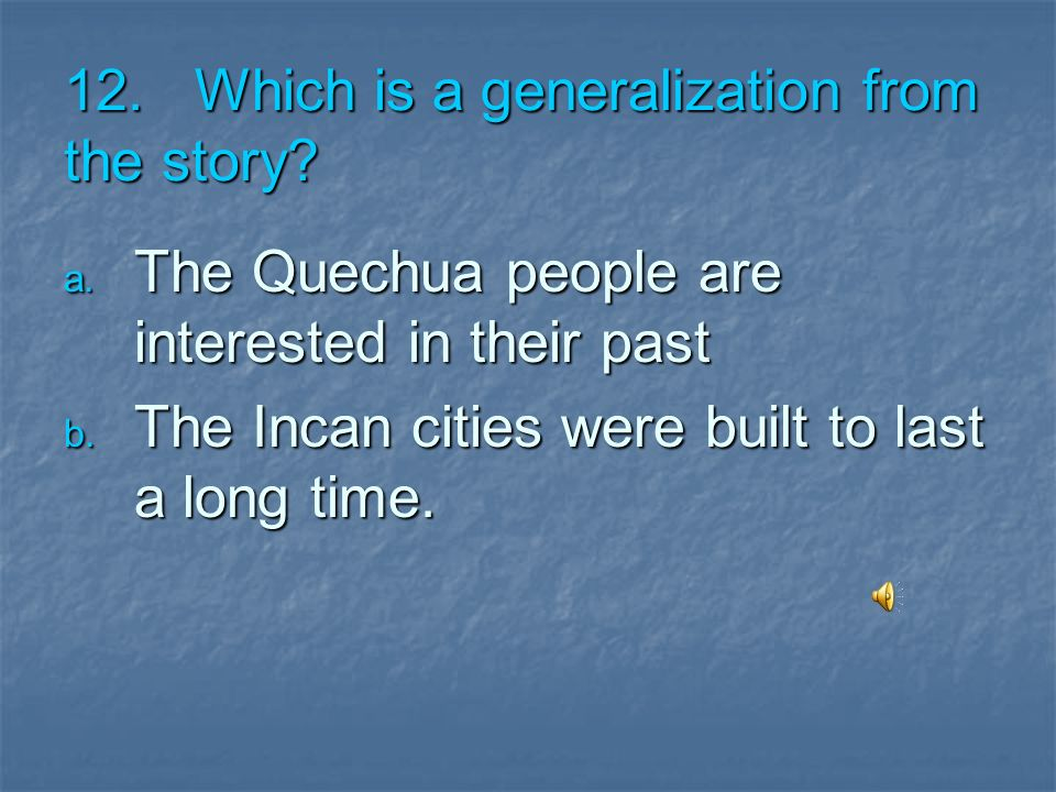12. Which is a generalization from the story