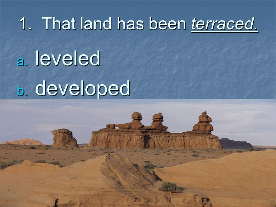 1. That land has been terraced.