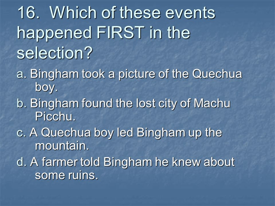 16. Which of these events happened FIRST in the selection