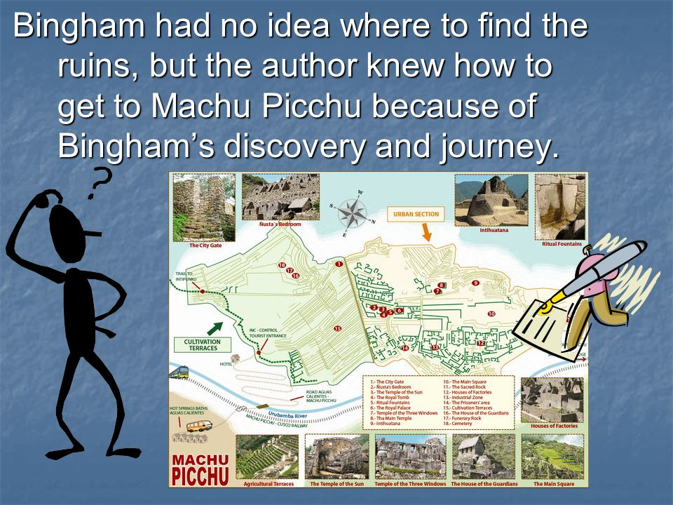 Bingham had no idea where to find the ruins, but the author knew how to get to Machu Picchu because of Bingham's discovery and journey.